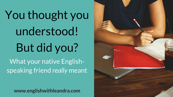 47a09ca1c4a Did you really understand? What native English speakers say vs what they  mean
